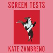 Screen Tests: Stories and Other Writing Audiobook, by Kate Zambreno