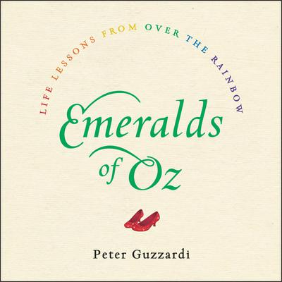Emeralds of Oz: Life Lessons from Over the Rainbow Audiobook, by Peter Guzzardi