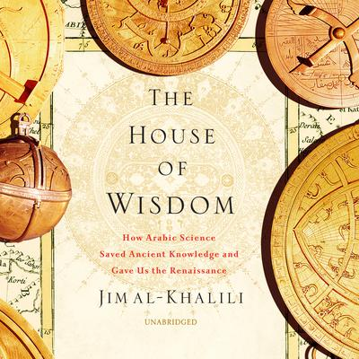 The House of Wisdom: How Arabic Science Saved Ancient Knowledge and Gave Us the Renaissance Audiobook, by