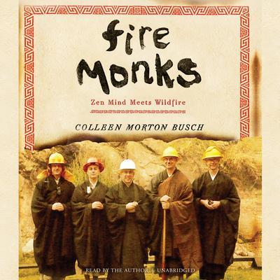 Fire Monks: Zen Mind Meets Wildfire at the Gates of Tassajara Audiobook, by Colleen Morton Busch