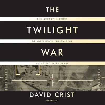 The Twilight War: The Secret History of America's Thirty-Year Conflict with Iran Audiobook, by