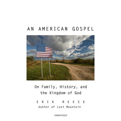 An American Gospel: On Family, History, and the Kingdom of God Audiobook, by Erik Reece