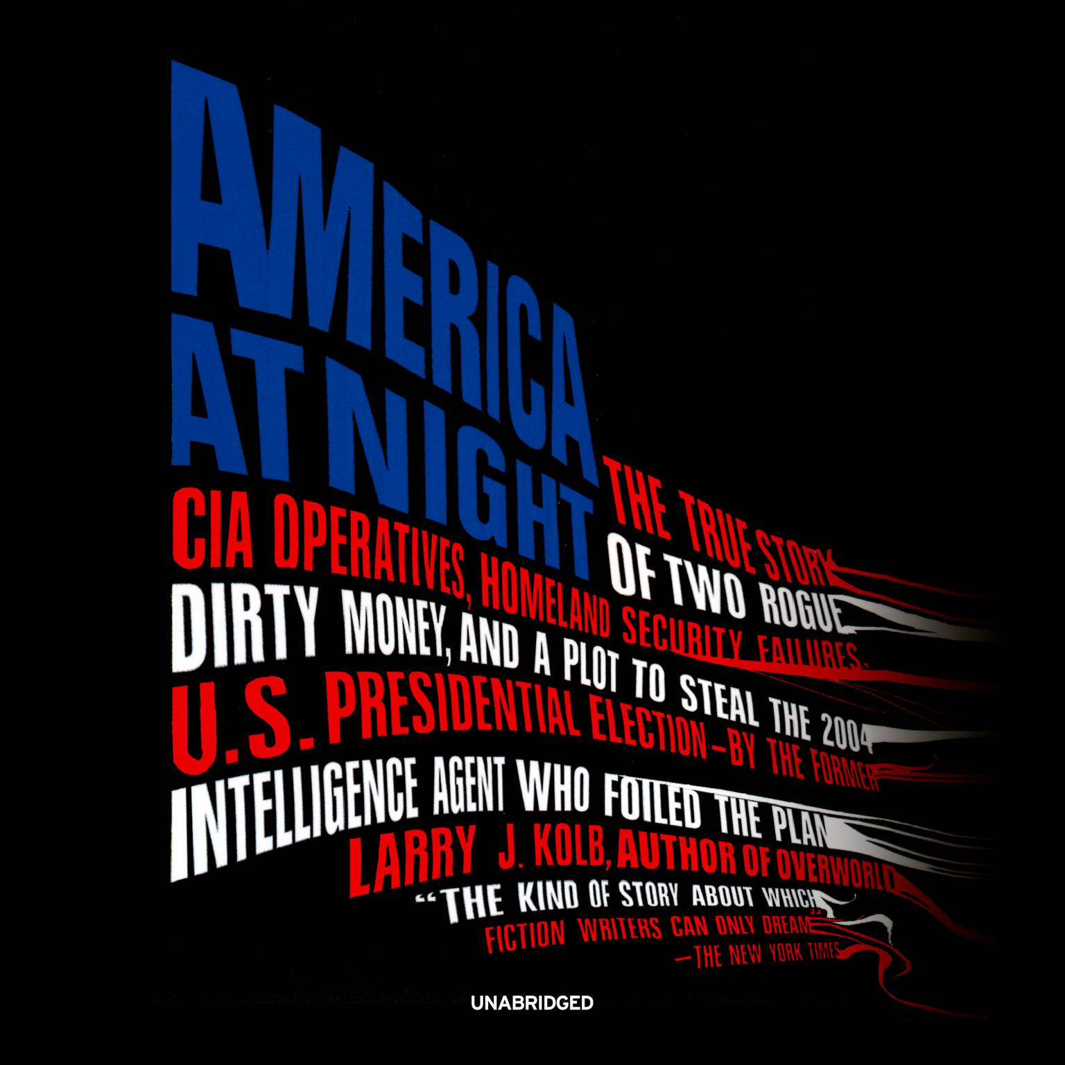 Printable America at Night: The True Story of Two Rogue CIA Operatives, Homeland Security Failures, Dirty Money, and a Plot to Steal the 2004 US Presidential Election—by the Former Intelligence Agent Who Foiled the Plan Audiobook Cover Art