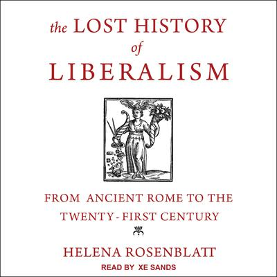 The Lost History of Liberalism: From Ancient Rome to the Twenty-First Century Audiobook, by Helena Rosenblatt