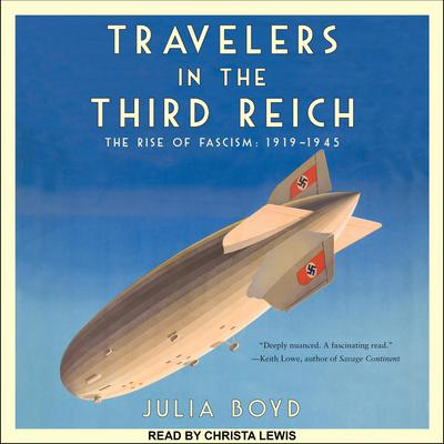 Travelers in the Third Reich: The Rise of Fascism: 1919-1945 Audiobook, by Julia Boyd
