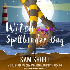 Witch Way to Spellbinder Bay Audiobook, by Sam Short
