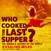 Who Cooked the Last Supper?: The Women's History of the World Audiobook, by Rosalind Miles