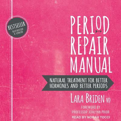 Period Repair Manual: Natural Treatment for Better Hormones and Better Periods, 2nd edition Audiobook, by Lara Briden, ND