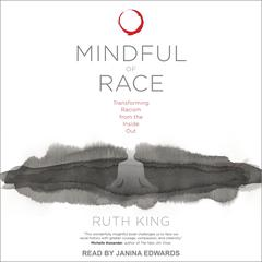 Mindful of Race: Transforming Racism from the Inside Out Audiobook, by Ruth King