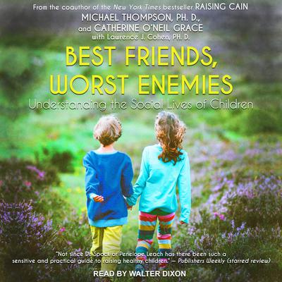 Best Friends, Worst Enemies: Understanding the Social Lives of Children Audiobook, by Michael Thompson
