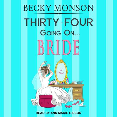 Thirty-Four Going on Bride Audiobook, by Becky Monson