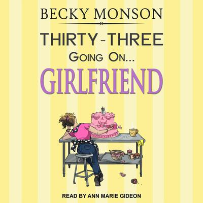 Thirty-Three Going on Girlfriend Audiobook, by Becky Monson