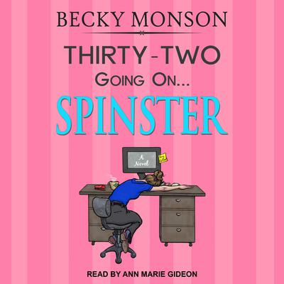 Thirty-Two Going on Spinster Audiobook, by Becky Monson