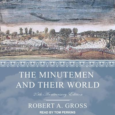 The Minutemen and Their World: 25th anniversary edition Audiobook, by Robert A. Gross