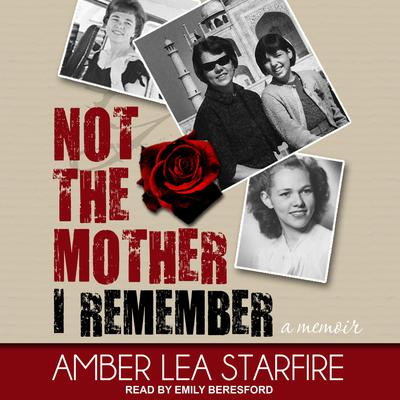 Not the Mother I Remember: A Memoir Audiobook, by Amber Lea Starfire