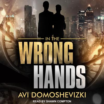 In The Wrong Hands Audiobook, by Avi Domoshevizki