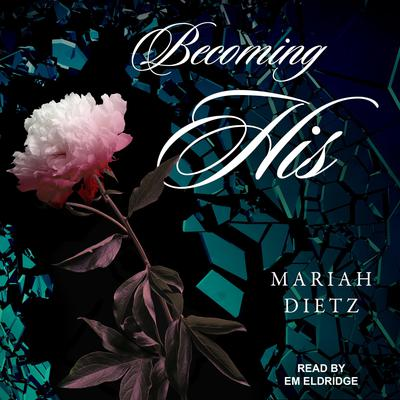 Becoming His  Audiobook, by Mariah Dietz