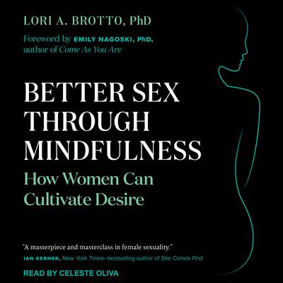 Better Sex Through Mindfulness: How Women Can Cultivate Desire Audiobook, by Lori A. Brotto