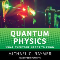 Quantum Physics: What Everyone Needs to Know Audiobook, by Michael G. Raymer