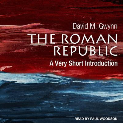 The Roman Republic: A Very Short Introduction Audiobook, by David M. Gwynn