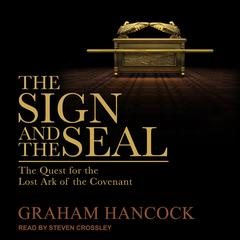 The Sign and the Seal: The Quest for the Lost Ark of the Covenant Audiobook, by Graham Hancock