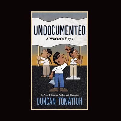 Undocumented: A Worker's Fight Audiobook, by Duncan Tonatiuh