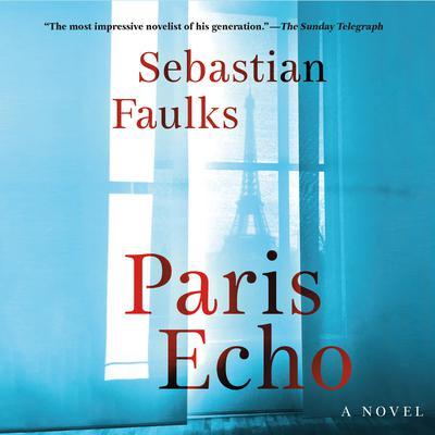 Paris Echo: A Novel Audiobook, by Sebastian Faulks