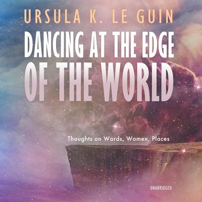 Dancing at the Edge of the World: Thoughts on Words, Women, Places Audiobook, by Author Info Added Soon