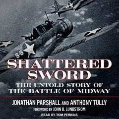 Shattered Sword: The Untold Story of the Battle of Midway Audiobook, by Anthony Tully, Jonathan Parshall