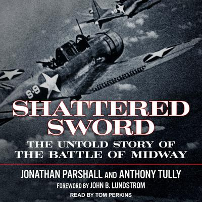 Shattered Sword: The Untold Story of the Battle of Midway Audiobook, by Anthony Tully