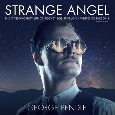 Strange Angel: The Otherworldly Life of Rocket Scientist John Whiteside Parsons Audiobook, by George Pendle