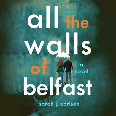All the Walls of Belfast: A Novel Audiobook, by Sarah Carlson