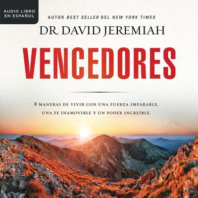 Vencedores: Ocho maneras de vivir con una fuerza imparable, una fe inamovible y un poder increíble Audiobook, by David Jeremiah