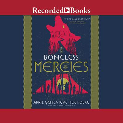 The Boneless Mercies Audiobook, by April Genevieve Tucholke