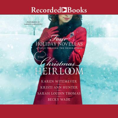 The Christmas Heirloom: Four Holiday Novellas of Love Through the Generations Audiobook, by Karen Witemeyer