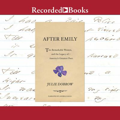 After Emily: Two Remarkable Women and the Legacy of Americas Greatest Poet Audiobook, by Julie Dobrow