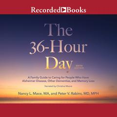 The 36-Hour Day, 6th Edition: A Family Guide to Caring For People Who Have Alzheimers Disease, Related Dementias and Memory Loss Audiobook, by Nancy L. Mace, Peter V. Rabins