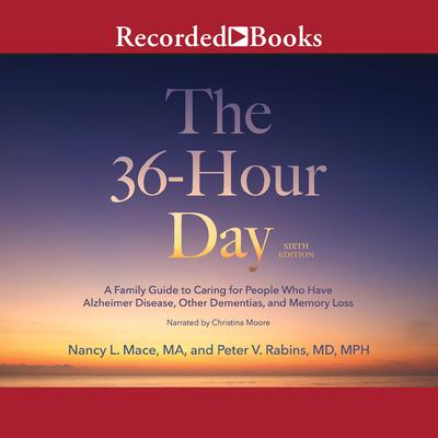 The 36-Hour Day, 6th Edition: A Family Guide to Caring For People Who Have Alzheimers Disease, Related Dementias and Memory Loss Audiobook, by Nancy L. Mace
