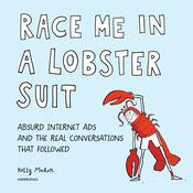 Race Me in a Lobster Suit: Absurd Internet Ads and the Real Conversations That Followed Audiobook, by Kelly Mahon