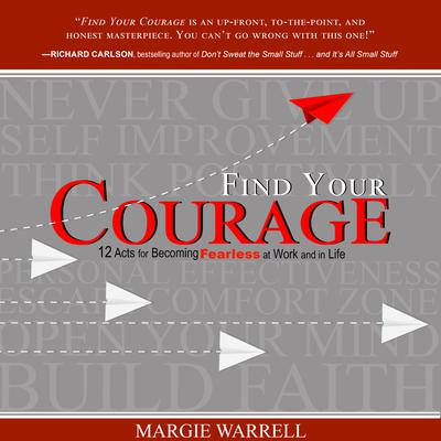 Find Your Courage: 12 Acts for Becoming Fearless at Work and in Life Audiobook, by Margie Warrell