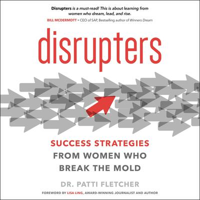 Disrupters: Success Strategies from Women Who Break the Mold Audiobook, by Patti Fletcher