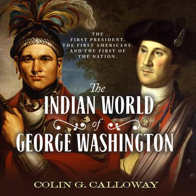 The Indian World of George Washington: The First President, the First Americans, and the Birth of the Nation Audiobook, by Colin G. Calloway