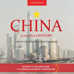 China in the 21st Century: What Everyone Needs to Know, 3rd Edition Audiobook, by Jeffrey N. Wasserstrom, Maura  Elizabeth Cunningham