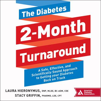 The Diabetes 2-Month Turnaround: A Safe, Effective, and Scientifically Sound Approach to Getting Your Diabetes Back On Track Audiobook, by Laura Hieronymus, CDE, BC-ADM