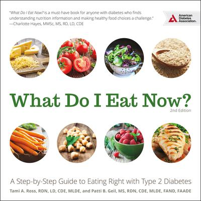 What Do I Eat Now?: A Step-by-Step Guide to Eating Right with Type 2 Diabetes Audiobook, by Patti B. Geil, MS, RDN, CDE, MLDE, FAND, FAADE