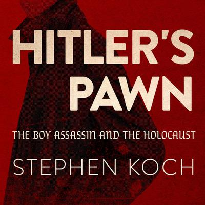 Hitlers Pawn: The Boy Assassin and the Holocaust Audiobook, by Stephen Koch