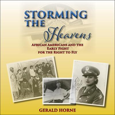 Storming the Heavens: African Americans and the Early Fight for the Right to Fly Audiobook, by Gerald Horne