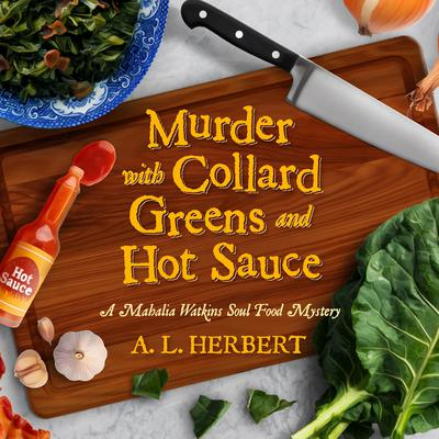 Murder with Collard Greens and Hot Sauce Audiobook, by A.L. Herbert