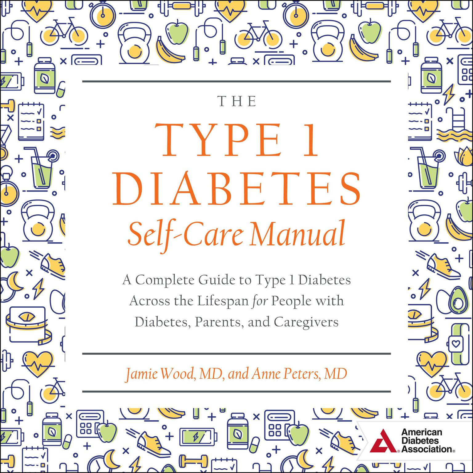 Printable The Type 1 Diabetes Self-Care Manual: A Complete Guide to Type 1 Diabetes Across the Lifespan for People with Diabetes, Parents, and Caregivers Audiobook Cover Art