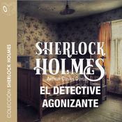 El detective agonizante Audiobook, by Arthur Conan Doyle